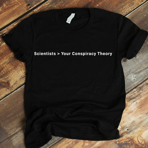 Scientists > Your Conspiracy Theory