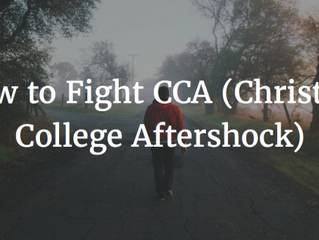 How To Fight CCA (Christian College Aftershock)