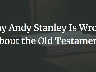 Why Andy Stanley Is Wrong About the Old Testament