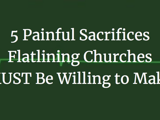 5 Painful Sacrifices Flatlining Churches MUST Be Willing to Make
