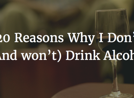 20 Reasons Why I Don't (And Won't) Drink Alcohol