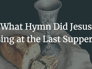 What Hymn Did Jesus Sing at the Last Supper?