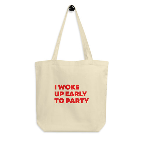 Eco Tote Bag - I Woke Up Early To Party