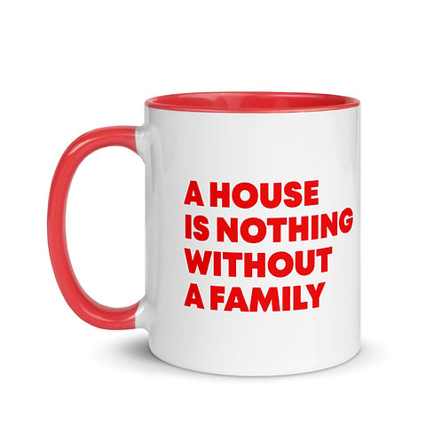 House78 Mug - A House Is Nothing Without A Family