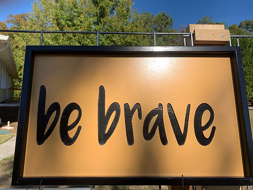 Be brave framed