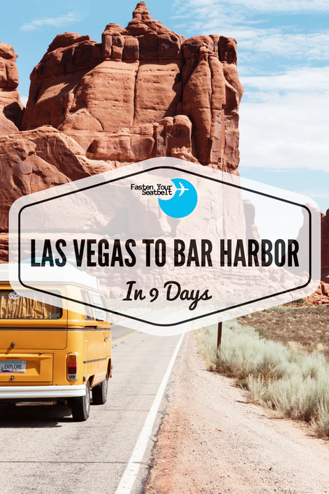 ROADTRIP: Las Vegas to Bar Harbor in 9 Days