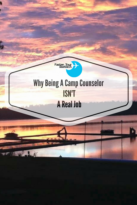 Why Being A Camp Counselor ISN'T A 'Real' Job...