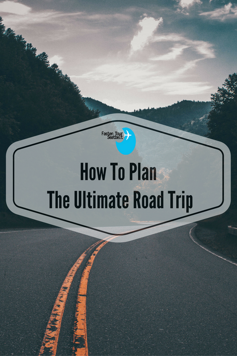 How To Plan The Perfect Roadtrip