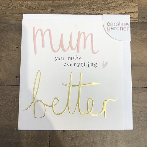 Mum you make everything better. Card