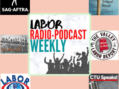 The SAG-AFTRA podcast; The Blue Collar Gospel Hour; The Valley Labor Report; Labor History in Two