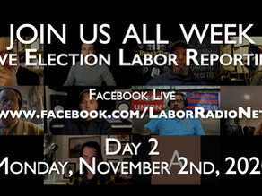 2020 Election Livestream - Labor Radio Podcast Network - Monday, November 2nd - Day 2