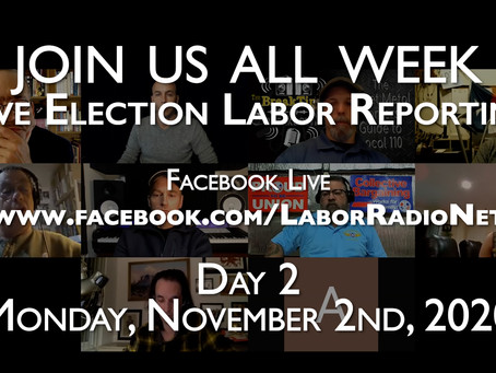 2020 Election Livestream - Labor Radio Podcast Network - Monday, November 2nd - Day 2