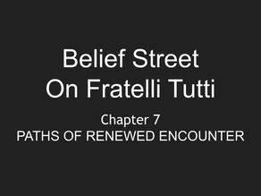 Paths of Renewed Encounter - Fratelli Tutti Chapter 7 - Belief Street