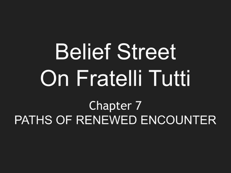 Paths of Renewed Encounter - Fratelli Tutti Chapter 7 - Belief Street