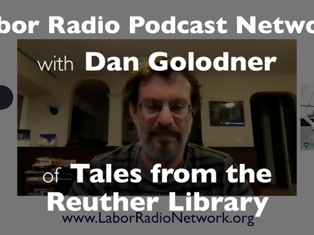 Dan Golodner of Tales from the Reuther Library - Labor Radio Podcast Member Spotlight Series