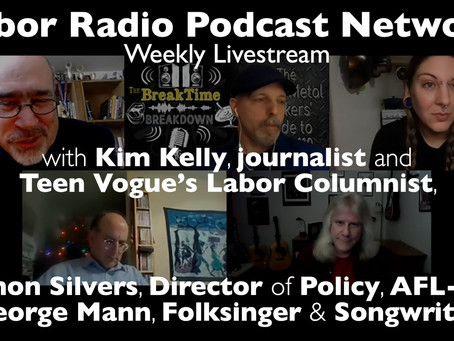 LRPN Livestream - Kim Kelly (Labor Journalist), Damon Silvers (AFL-CIO), George Mann (Labor Music)