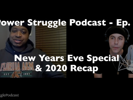 Power Struggle Podcast - Episode 4 - New Years Eve Special & 2020 Recap