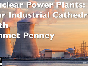 Nuclear Power Plants: Our Industrial Cathedrals with Emmet Penney