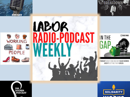 Highlights from labor radio and podcast shows around the country