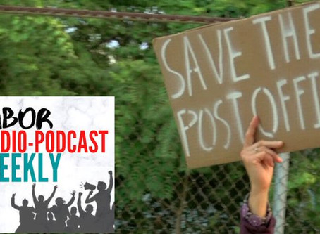 Labor Radio-Podcast Weekly - Save the Post Office!