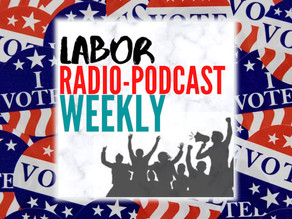 Featured Guests - 2020 Election Livestream with Labor Radio Podcast Network