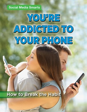 Social Media Smarts: You're Addicted to Your Phone