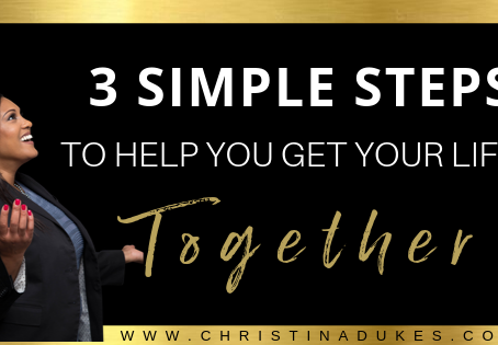 3 Simple Steps to Get Your Life Together