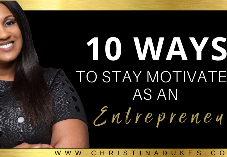 10 Ways to Stay Motivated As An Entrepreneur