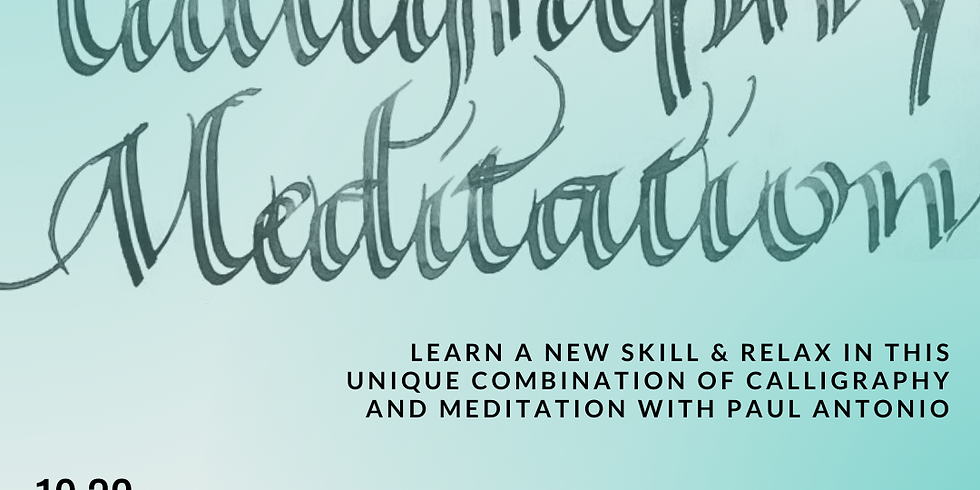 Calligraphy & Meditation Workshop with Beder and Paul Antonio Scribe