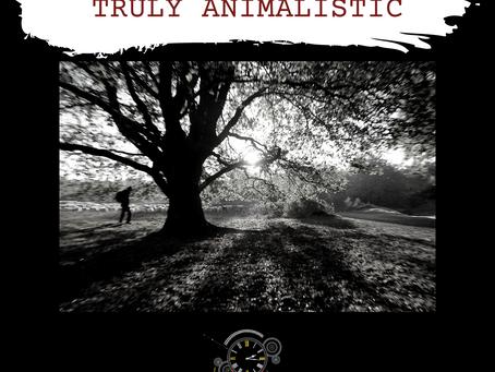 Truly Animalistic