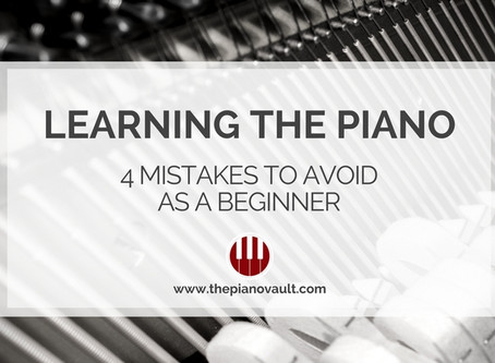 Learning The Piano: 4 Mistakes To Avoid As A Beginner