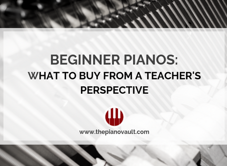 Beginner Pianos: What to Buy from a Teacher's Perspective.