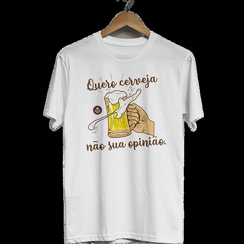 Camiseta Quero cerveja, não sua opinião