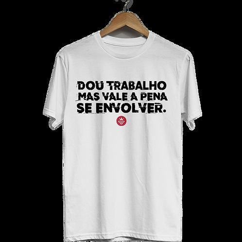 Camiseta Dou trabalho mas vale a pena se envolver