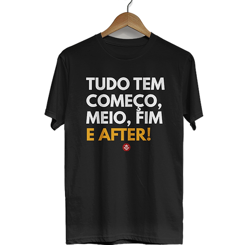 Camiseta Tudo tem começo, meio, fim e after