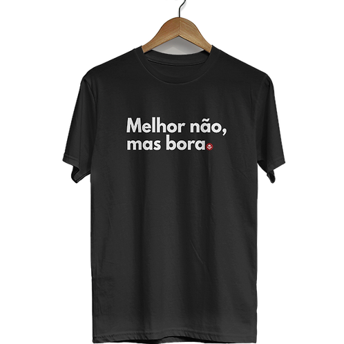Camiseta Melhor não mas bora