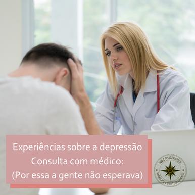 Experiências sobre a depressão - Consulta com médico (Por essa a gente não esperava)