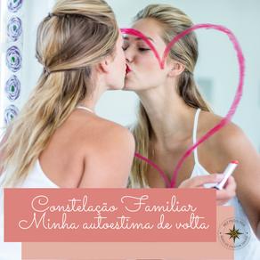 Constelação Familiar - Quero resgatar minha autoestima e ser feliz na vida
