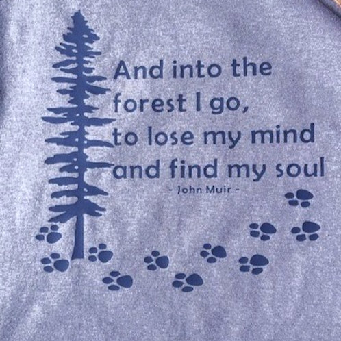Woman's Tee- And Into the Forest I Go... - John Muir Quote