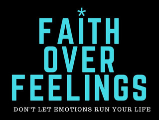 Get Out of Your FEELINGS and Into FAITH!