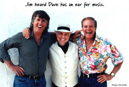 Jim heard Dave has an ear for music.