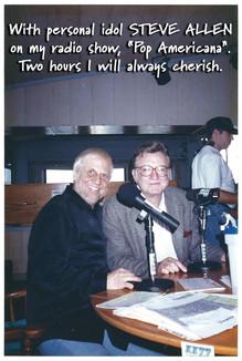 "With personal idol STEVE ALLEN on my radio show, ""Pop Americana"". Two hours I will always cherish."