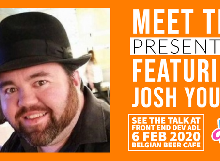 MEET THE PRESENTERS : FEATURING JOSH YOUNG