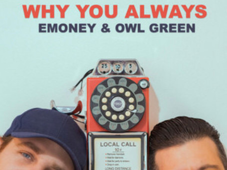 """Emoney & Owl Green Team Up for New Track, """"Why You Always"""""""
