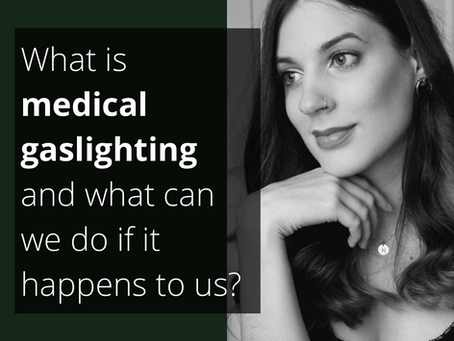 What is medical gaslighting and what can we do if it happens to us?