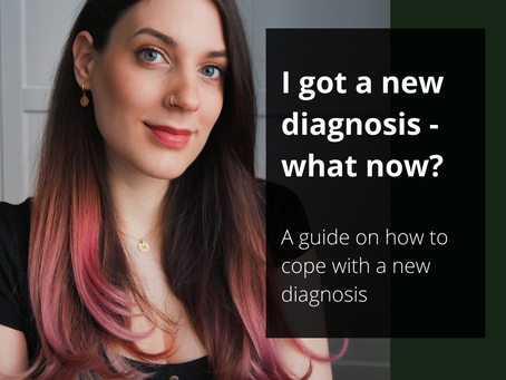 I got a new diagnosis - what now?