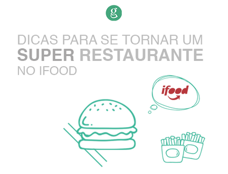 Dicas para se tornar um super restaurante no iFood