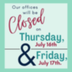 Our offices will be closed Thursday, July 16th and Friday, July17th.