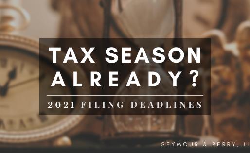 Tax Season Already? | Filing Deadlines in 2021
