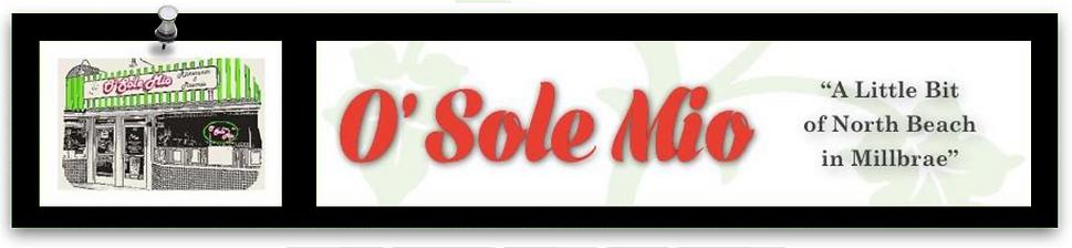 O'Sole Mio Restaurant a Little Bit of North Beach in Millbrae